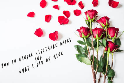 How To Handle Nightmare Dates And What I Did On Mine